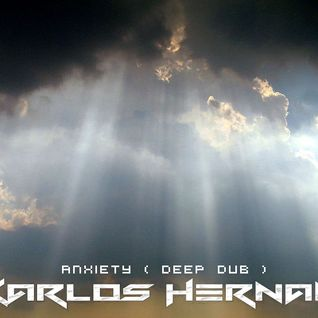 Karlos Hernan - Anxiety ( deep dub mix )