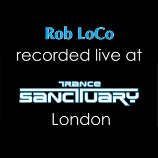 Rob LoCo - Recorded LIVE @ Trance Sanctuary, London. May 2012