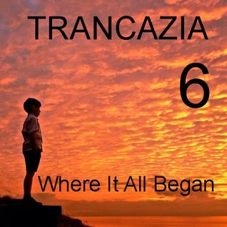 Trancazia 6  Where It All Began