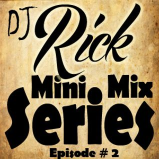 Mini Mix Series Ep. 2 - DJ Rick