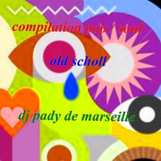 COMPILATION POP / SOUL...OLD SCHOLL..DJ PADY DE MARSEILLE