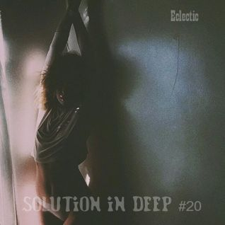 eclectic - Solution in Deep #20