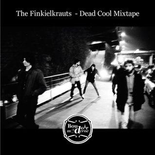 The Finkielkrauts presents: Dead Cool Mixtape - Boudoir Mixtape