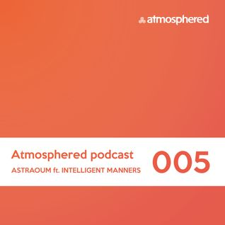Atmosphered podcast #005_Astraoum feat. INTELLIGENT MANNERS (Spb.)