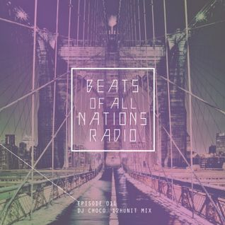 Beats of All-Nations Radio Episode 011:  DJ Choco // 12 Hunit Mix