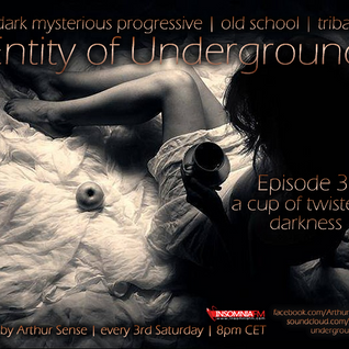 Arthur Sense - Entity of Underground #030: a Cup of Darkness [January 2014] on Insomniafm.com