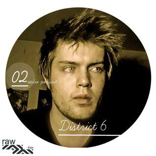 Raw Trax Records Radio Podcast #02 - District 6 (London-UK)