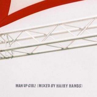 Man Up Girl! (Mixed by Hairy Hands)