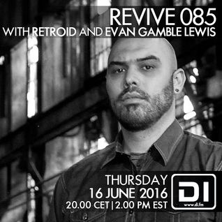 Revive 085 With Retroid And Evan Gamble Lewis (16-06-2016)