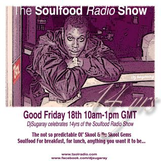 18.04.14 - Soulfood Xtra Radio Show | DjSugaray celebrates 14yrs of the Soulfood radio show.