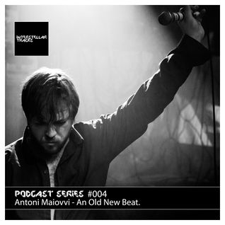 Podcast Series #004 / Antoni Maiovvi - An Old New Beat.
