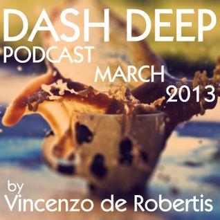 DASH DEEP Podcast March 2013 by Vincenco de Robertis
