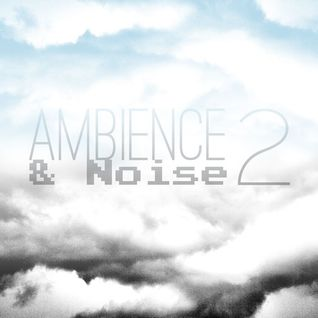 Ambience and Noise 2