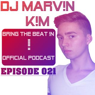 DJ MARV!N K!M - BR!NG THE BEAT !N Official Podcast [Episode 021]