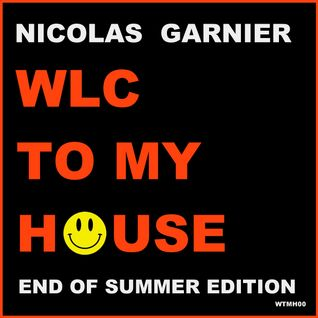 NICOLAS GARNIER - WLC TO MY HOUSE - END OF SUMMER EDITION