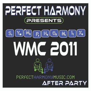 Perfect Harmony Presents: Symphonix PHS002 WMC 2011 - AFTER PARTY (Part 2 0f 3)