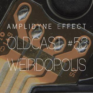 Oldcast #53 - Weirdopolis (08.14.2011)
