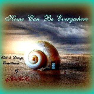"""""""""""HOME CAN BE EVERYWHERE"""""""" chillout & lounge compilation."""