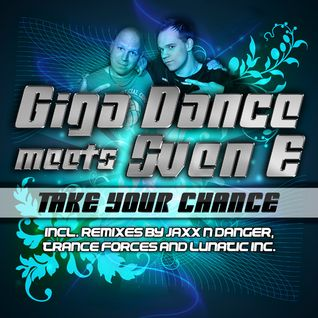Giga Dance meets Sven-E - Take Your Chance (Trance-Forces Radio-edit)
