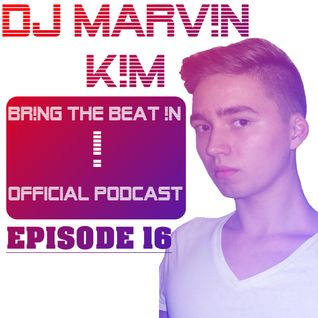DJ MARV!N K!M - BR!NG THE BEAT !N Official Podcast [Episode 016]