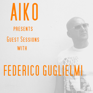 Aiko Guest Sessions Presents Federico Guglielmi.  Techno