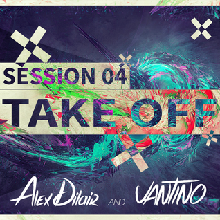 Alex Dilair & VANTINO - TAKE OFF Session 04