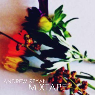 ANDREW REYAN - MIXTAPE #1