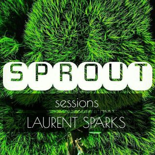 SPROUT SESSIONS - VOLUME 7 - LAURENT SPARKS