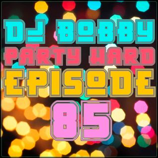 Dj Bobby - Party Hard Ep.85