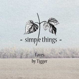 Simple Things Faves by Tigger