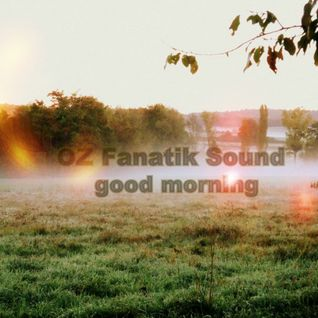 good morning by OZ Fanatik Sound