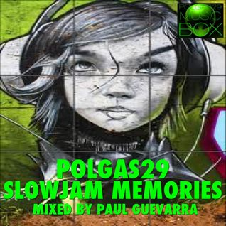 POLGAS29 SLOWJAM MEMORIES mixed PAUL GUEVARRA