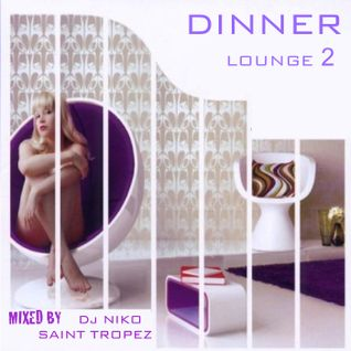 DINNER LOUNGE 2. Mixed by Dj NIKO SAINT TROPEZ