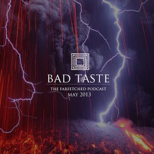 BadTaste: The FarFetched Podcast: May 2013