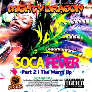 Mighty Dragon Presents: Soca Fever 2016 pt 2: The Warm Up