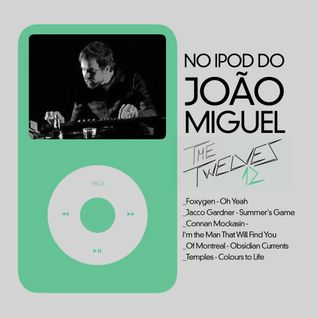 No iPod do João Miguel (The Twelves)