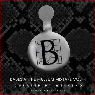 Babes At The Museum mixtape Vol. 4 - curated by Weekend