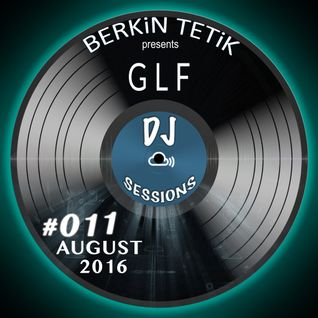 DJ Sessions 011 w/ Berkin Tetik feat. GLF [August 2016]