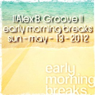 Early Morning Breaks (Planet Radio) with Alex B. Groove - Sun-13/May/2012