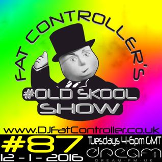 #OldSkool Show #87 with DJ Fat Controller 12th Jan 2016