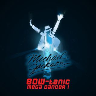 Michael Jackson - BOW-tanic Mega Dancer 1