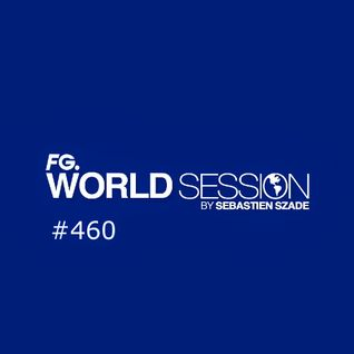 World Session 460 by Sébastien Szade (CLUB FG Broadcast)