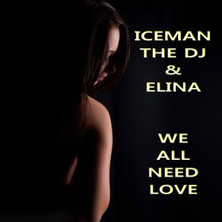 Iceman the Dj & Elina - We All Need Love (Vocal Mix)