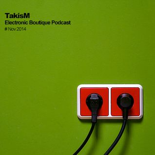 TakisM - Electronic Boutique Podcast Nov 2014
