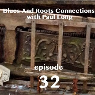 Blues And Roots Connections, with Paul Long: episode 32