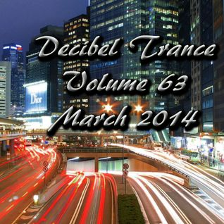 Decibel Trance & Progressive Mix Series, Volume 63 - March 2014