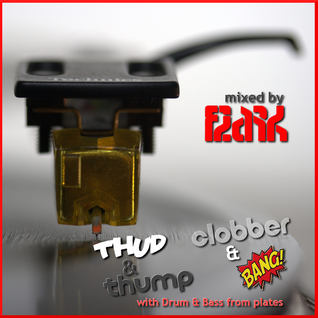 Thud & Thump, Clobber & Bang with Drum & Bass from Plates mixed by Flark