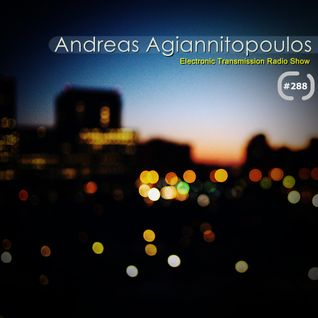 Andreas Agiannitopoulos (Electronic Transmission) Radio Show_288