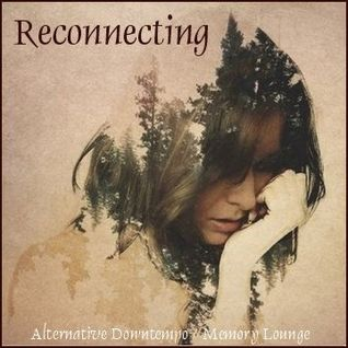 Reconnecting - Alternative Downtempo & Memory Lounge
