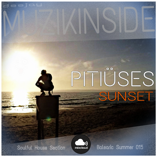 Dj Muzikinside - PITIUSES SUNSET (Soulful House Session)